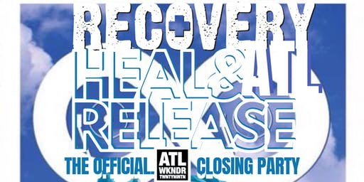 RECOVERY: HEAL & RELEASE ATL the Official ATLWKNDR 2019 Closing Party
