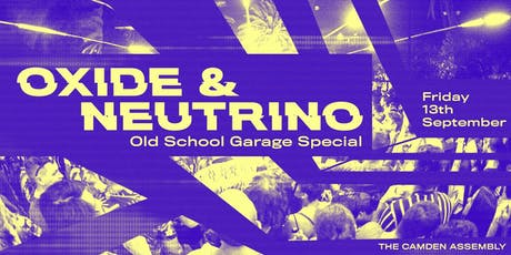 Oxide & Neutrino - Camden Garage Special tickets