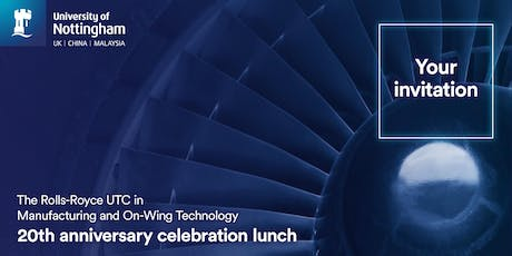 The Rolls-Royce UTC in Manufacturing and On-Wing Technology 20th Anniversary Celebration Lunch tickets