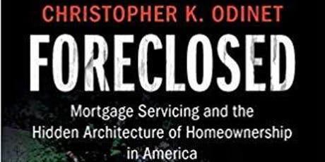 Business Law Cluster Seminar: Foreclosed: Mortgage Servicing and the Hidden Architecture of Homeownership in America (CUP, 2019). tickets