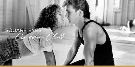 Square Eyes Cinema Club - Dirty Dancing tickets