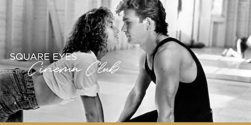 Square Eyes Cinema Club - Dirty Dancing