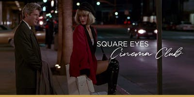 Square Eyes Cinema Club - Pretty Woman
