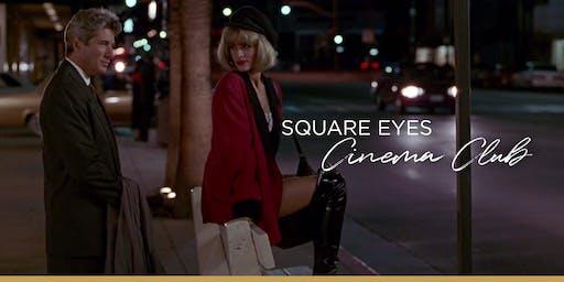 Square Eyes Cinema Club - Pretty Woman