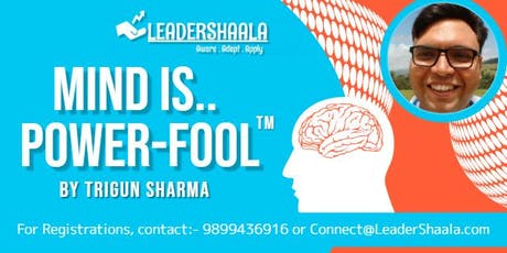 Mind is Power-Fool: ever thought how your mind learnt to worry, fear, etc? tickets