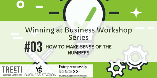 Winning at Business Workshop #3 How to make sense of the numbers