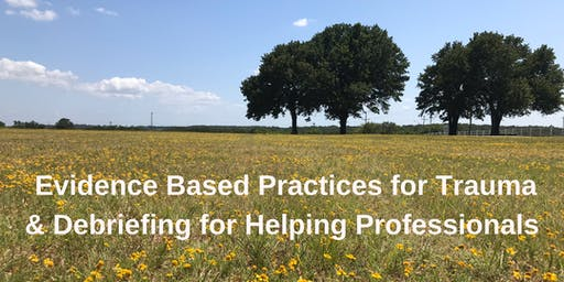 Evidence Based Practices for Trauma & Debriefing for Helping Professionals