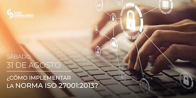 ¿Cómo implementar la Norma ISO 27001:2013?