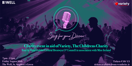 Miss Dublin Central Presents: Sing For Your Dinner Variety Charity Event