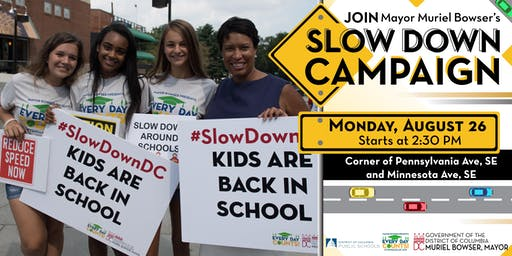 Mayor Muriel Bowser Presents: Slow Down Campaign