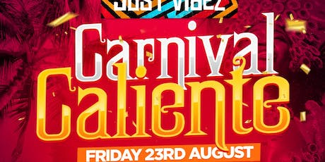 JUST VIBEZ Carnival Caliente!!!! tickets