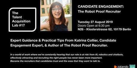 Talent Acquisition Lab #17: Candidate Engagement - The Robot Proof Recruiter  tickets