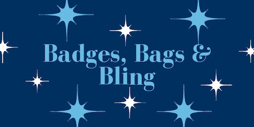First Annual Badges, Bags and Bling!