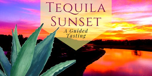 Tequila Sunset: a Guided Tasting