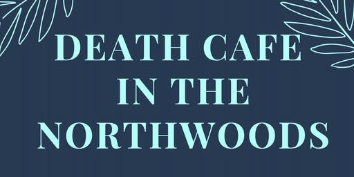 Death Cafe in the Northwoods