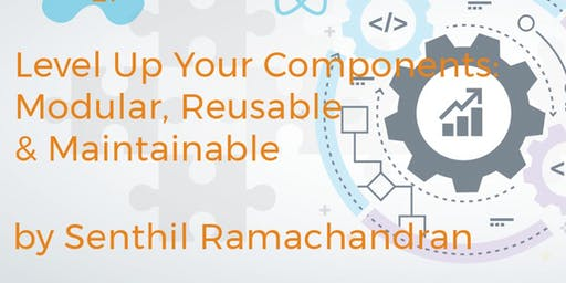 Level Up Your Components: Modular, Reusable & Maintainable