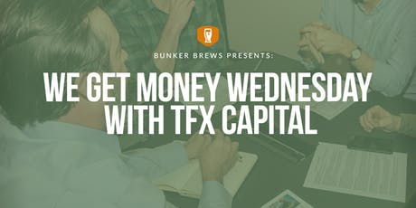 Bunker Brews Bay Area:  We Get Money Wednesday with TFX Capital tickets