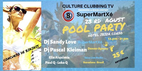 IBIZA POOL PARTY - CDC TV & SUPERMARTXÉ BIKINI CONTEST tickets
