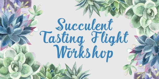 Succulent Tasting Flight Workshop