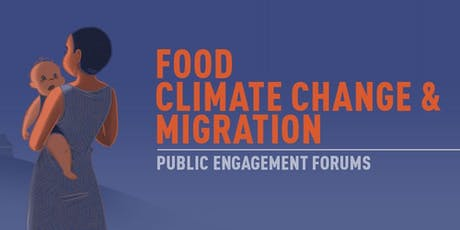 Food, Climate Change and Migration: Public Engagement Forums | Morning 1 tickets