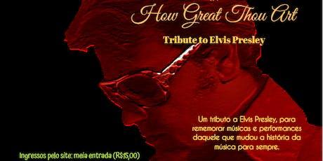 How Great Thou Art - Tribute to Elvis ingressos