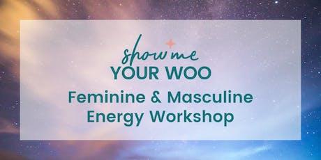 Show Me Your Woo Feminine & Masculine Energy Workshop tickets
