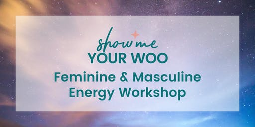 Show Me Your Woo Feminine & Masculine Energy Workshop