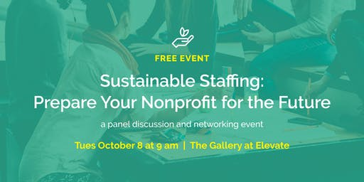 Sustainable Staffing: Prepare Your Nonprofit for the Future // part of a free conversation series for nonprofits