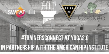 #TrainersConnect at Yoga2.0 in Partnership with The American Hip Institute tickets