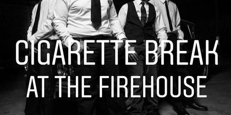 Cigarette Break at The FireHouse tickets