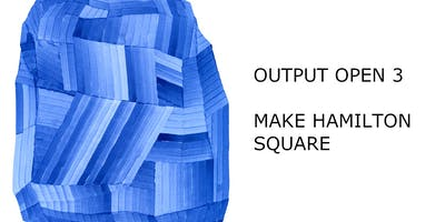 OUTPUT OPEN 3 exhibition at Make Hamilton Square