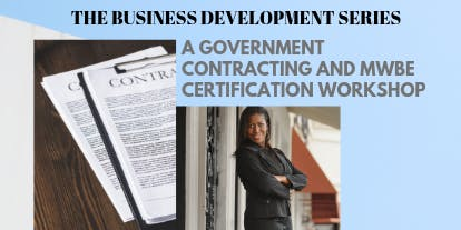 The Business Development Series: Government Contracting and MWBE Certification Workshop