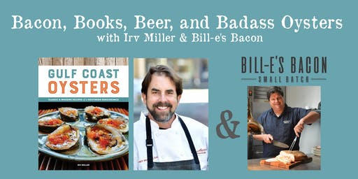 Bacon, Books, Beer, and Badass Oysters with Irv Miller & Bill-e's Bacon