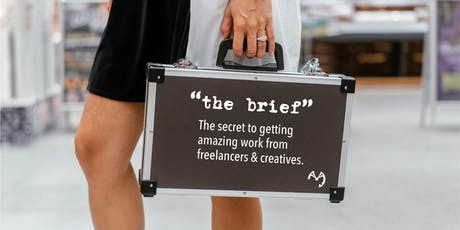 The Brief: the secret to getting amazing work from freelancers & creatives tickets
