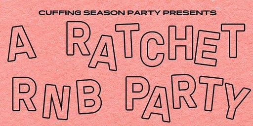 Cuffing Season presents A Ratchet R&B Party SEATTLE. Saturday, August 31!