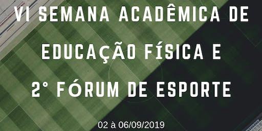 VI SEMANA ACADÊMICA DE EDUCAÇÃO FÍSICA E 2° FÓRUM DE ESPORTES