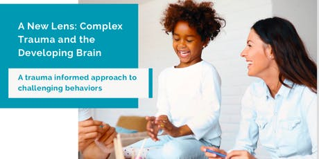 A New Lens: Complex Trauma and the Developing Brain tickets