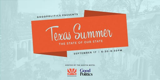 GoodPolitics x Bunkhouse Present 'Texas Summer: The State of our State'