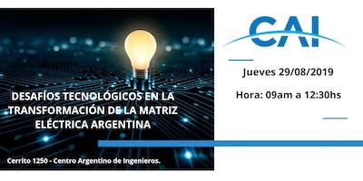 DESAFÍOS TECNOLÓGICOS EN LA TRANSFORMACIÓN DE LA MATRIZ ELÉCTRICA ARGENTINA