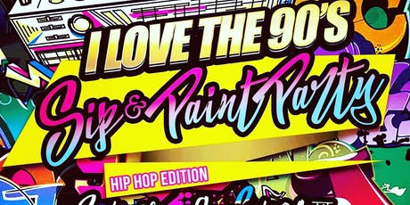 """I LOVE THE 90'S SIP PAINT & PARTY """"HIP HOP"""" EDITION tickets"""
