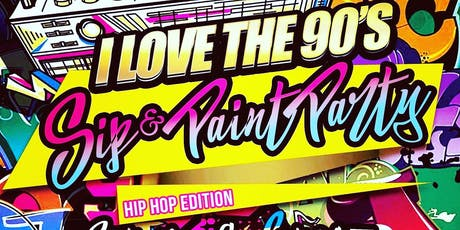 """I LOVE THE 90'S SIP PAINT & PARTY """"HIP HOP"""" EDITION... tickets"""