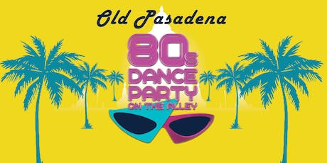 Old Pasadena 80s Dance Party on the Alley tickets