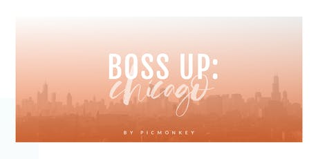 PicMonkey Presents: Boss Up | Chicago. tickets