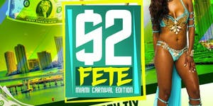$2 FETE with SPECIAL GUEST - MIAMI CARNIVAL 2019...