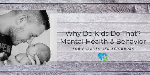 Why Do Kids Do That?: Mental Health and Behaviors for Parents and Neighbors