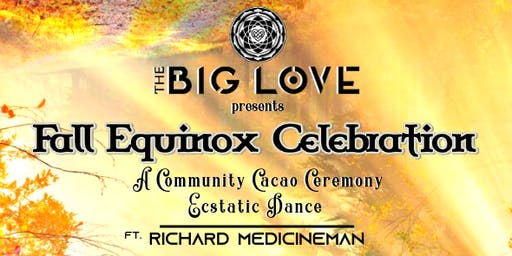The Big Love - Fall Equinox Celebration ft Medicineman