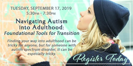Navigating Autism into Adulthood: Foundational Tools for Transition-  September 17, 2019