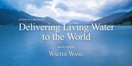 Living is a Blessing: Delivering Living Water to the World tickets