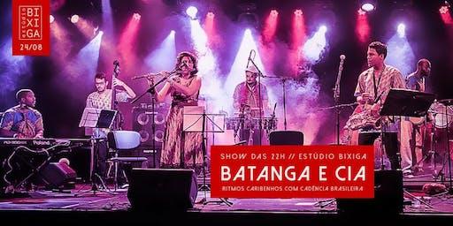 24/08 - SHOW DAS 22H: BATANGA E CIA NO ESTÚDIO BIXIGA