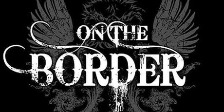 ON THE BORDER - The Ultimate Eagles Tribute tickets